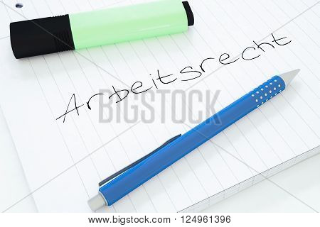 Arbeitsrecht - german word for labor law - handwritten text in a notebook on a desk - 3d render illustration. poster