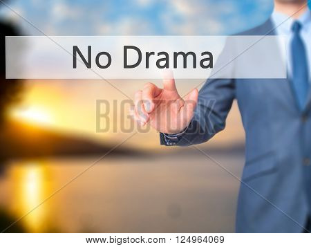 No Drama - Businessman Hand Pressing Button On Touch Screen Interface.