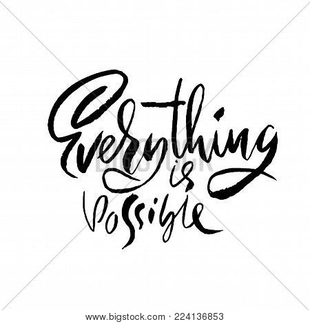 Everything is possible. Hand drawn dry brush motivational lettering. Ink illustration. Modern calligraphy phrase. Vector illustration