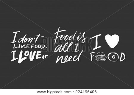 I love food. I don't like food, I love it. Food is all I need.Food quotes. Hand lettering for your design