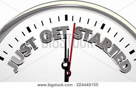 Just Get Started Clock Time to Begin Act Now 3d Illustration