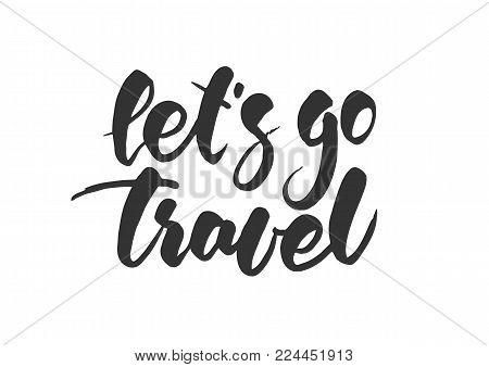 Vector illustration. Hand lettering print of Let's go Travel on white background.