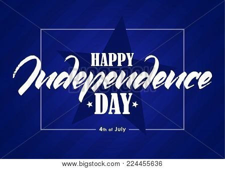 Vector illustration: Greeting card with hand lettering of Happy Independence Day. Fourth of July.