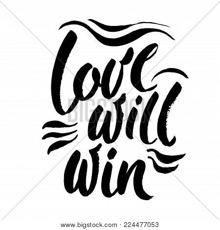 Love will win. Inspirational quote about love problems, discrimination of same sex marriage. Calligraphy inscription for posters and cards. Vector brush lettering