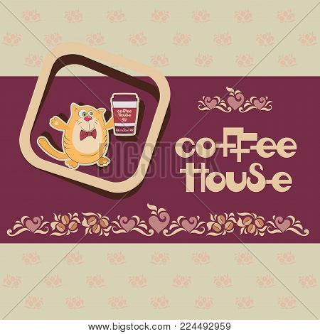 Cat with coffee and an inscription COFFEE HOUSE.Emblem, banner, poster with an offer to drink coffee. Design for the menu of coffee houses and packing materials.