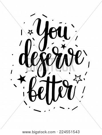 You deserve better vector lettering phrase. Motivatinoal quote
