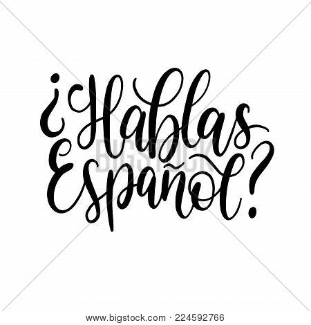 Hablas Espanol Hand Lettering Phrase Translated In English Do You Speak Spanish On White Background.
