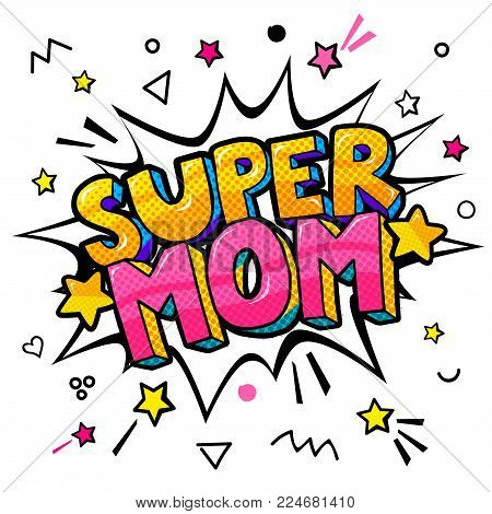 Super Mom message in sound speech bubble in pop art style for Happy Mother's Day celebration.