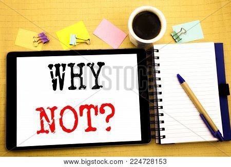 Why Not Question. Business concept for Leadership Motivation Written on tablet, wooden background with sticky note and pen