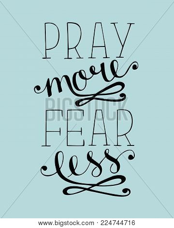 Hand lettering Pray more, fear less. Biblical background. Christian poster. Scripture. Modern calligraphy. Card Graphics