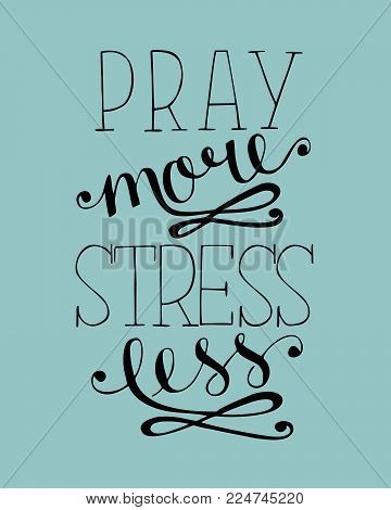 Hand lettering Pray more, stress less. Biblical background. Christian poster. Scripture. Modern calligraphy. Card Graphics