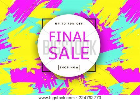Final Sale. Creative template for poster, banner, business card and other designs. Brush strokes colorful background. Vector illustration