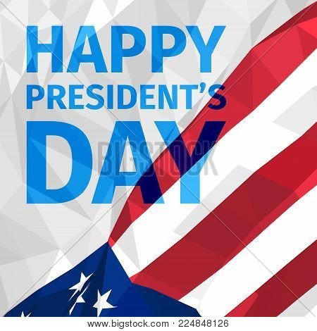 Happy President's Day greeting card  with US polygonal flag. Patriotic background with USA symbols