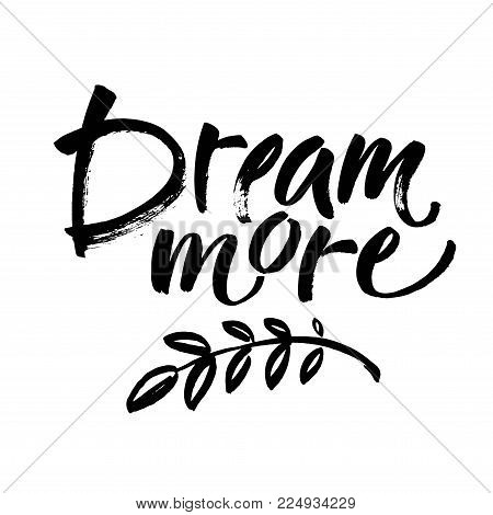 Dream more saying. Inspirational quote about dreaming and wondering. Modern calligraphy inscription. Black typography isolated on white background