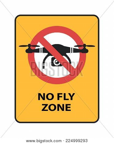 Drone No Fly Zone sign. Yellow prohibition sign with quadcopter isolated vector icon on white background
