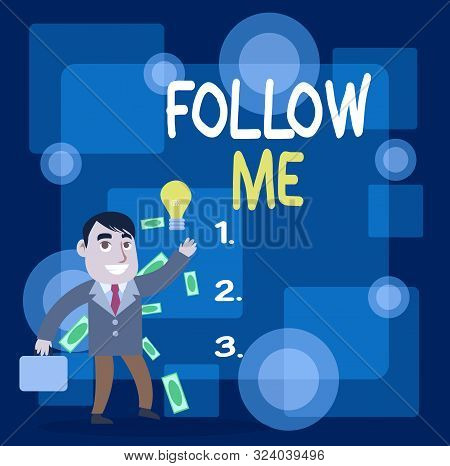 Writing note showing Follow Me. Business photo showcasing Inviting a demonstrating or group to obey your prefered leadership Successful Businessman Generating Idea or Finding Solution. poster