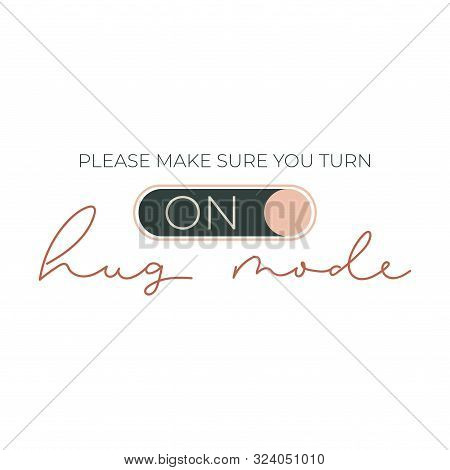 Hug Mode Cut Card With Lettering And On Button Vector Illustration. Please Make Sure You Turn Phrase