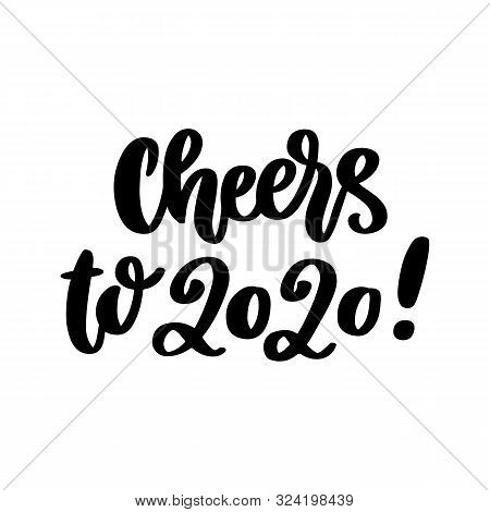 The Hand-drawing Quote: Cheers To 2020! In A Trendy Calligraphic Style, On A White Background. It Ca