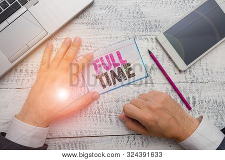 Conceptual hand writing showing Full Time. Business photo showcasing working or operating the customary number of hours in a day. poster