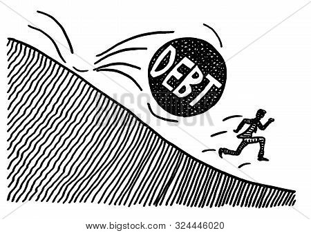 poster of Freehand pen drawing of a business man trying to run away from a big rolling DEBT sphere which will crush him. Metaphor for bankruptcy, burden of taxpayer, loan, credit crisis, failure, fear, danger.