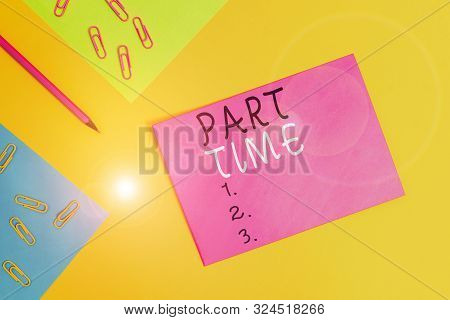 Word writing text Part Time. Business concept for A work or job that is not peranalysisent but able to perform well Blank paper sheets message pencil clips binders plain colored background. poster