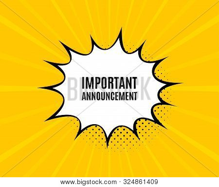 Important Announcement. Chat Speech Bubble. Special Offer Sign. Advertising Discounts Symbol. Yellow