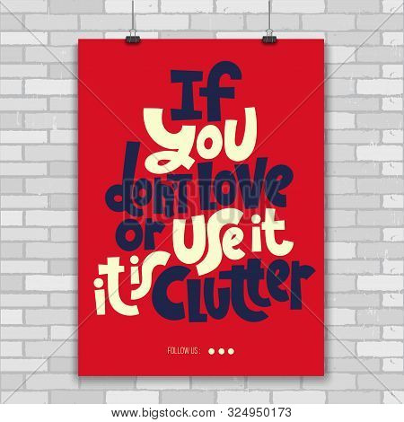 If You Do Not Love Or Use It - It Is Clutter. Unique Vector Print A4 Poster About Reasonable Consump