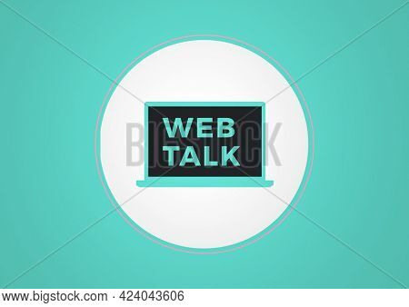 Composition of text web talk in turquoise on laptop screen in white circle on turquoise background. seminar design template concept digitally generated image.