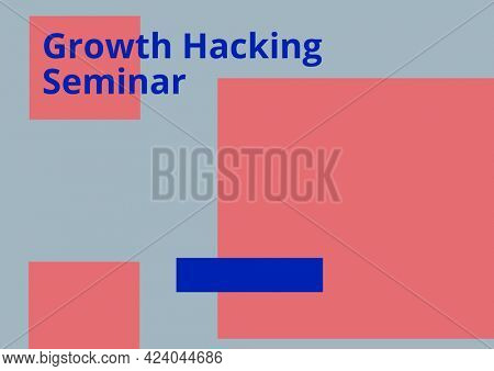 Composition of growth hacking seminar text in blue on pink rectangles, with blue oblong, over grey. seminar design template concept digitally generated image.
