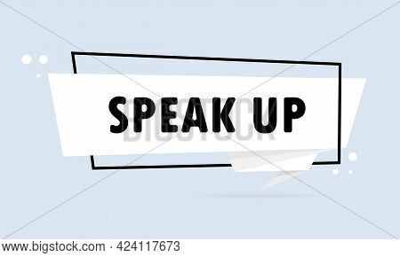 Speak Up. Origami Style Speech Bubble Banner. Sticker Design Template With Speak Up Text. Vector Eps