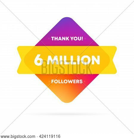 Thank You For 6 Million Followers Banner. Social Media Concept. 6 M Subscribers. Vector Eps 10. Isol