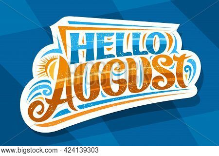 Vector Lettering Hello August, Decorative Cut Paper Badge With Curly Calligraphic Font, Illustration