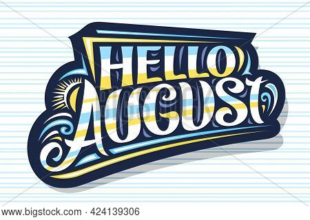 Vector Lettering Hello August, Dark Decorative Badge With Curly Calligraphic Font, Illustration Of S