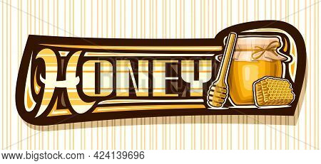 Vector Banner For Honey, Dark Decorative Sign Board With Illustration Of Wooden Honey Dipper, Glass