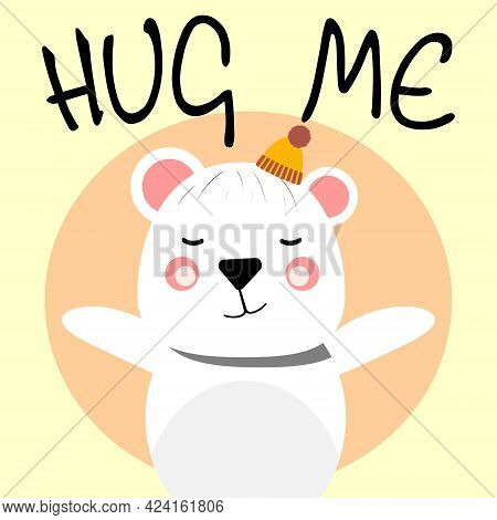 Cute Bear Asking You To Hug Him. Hug Me. Cute White Bear. For Posters, Cards, Invitations, Print. Ve