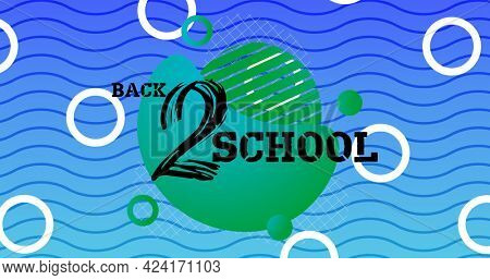 Composition of text back 2 school green segment over blue with waves and white rings. school, education and study concept digitally generated image.