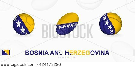 Sports Icons For Football, Rugby And Basketball With The Flag Of Bosnia And Herzegovina. Vector Icon