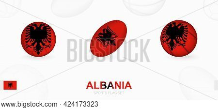 Sports Icons For Football, Rugby And Basketball With The Flag Of Albania. Vector Icon Set On A Sport