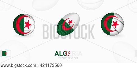 Sports Icons For Football, Rugby And Basketball With The Flag Of Algeria. Vector Icon Set On A Sport