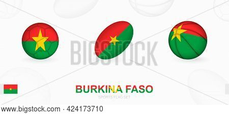 Sports Icons For Football, Rugby And Basketball With The Flag Of Burkina Faso. Vector Icon Set On A
