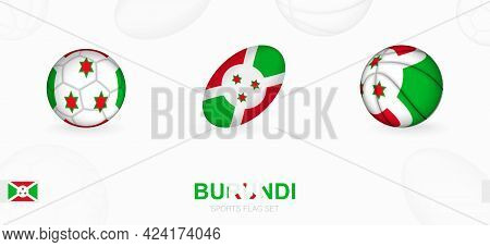 Sports Icons For Football, Rugby And Basketball With The Flag Of Burundi. Vector Icon Set On A Sport