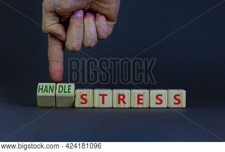 Handle Stress Symbol. Businessman Turns Cubes And Changes Words 'stress' To 'handle Stress'. Beautif