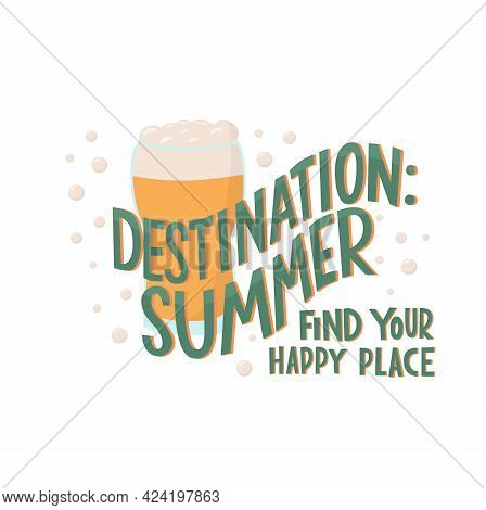 Destination Summer, Find Your Happy Place - Motivation Quote With Fresh Beer Illustration. Vector St