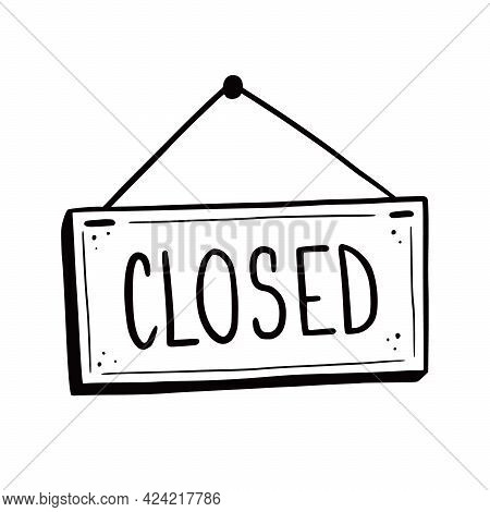 Hand Drawn Closed Sign Element. Doodle Sketch Style. Shop Door Or Window Closed Label Icon. Vector I