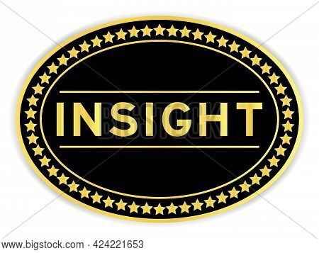 Black And Gold Color Oval Label Sticker With Word Insight On White Background