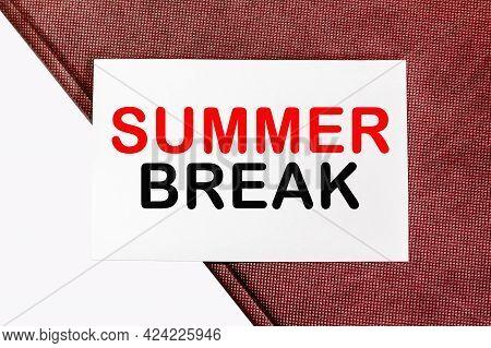 Text Summer Break. Something Ideas Messages Written On White Paper.