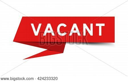 Red Color Speech Banner With Word Vacant On White Background