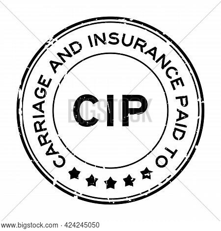 Grunge Black Cip Carriage And Insurance Paid To Word Round Rubber Seal Stamp On White Background