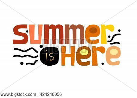 Summer Is Here Text Vector Illustration. Graphic Design For Banner Labels Sale Poster.