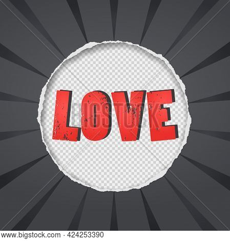 Word Love Slogan Is On Black Round Torn, Ripped Paper With Soft Shadow And Squared Background. Vecto